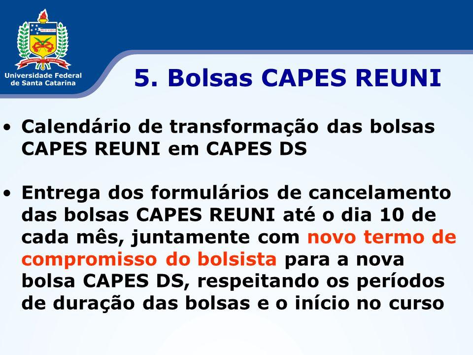 5. Bolsas CAPES REUNI Calendário de transformação das bolsas CAPES REUNI em CAPES DS.
