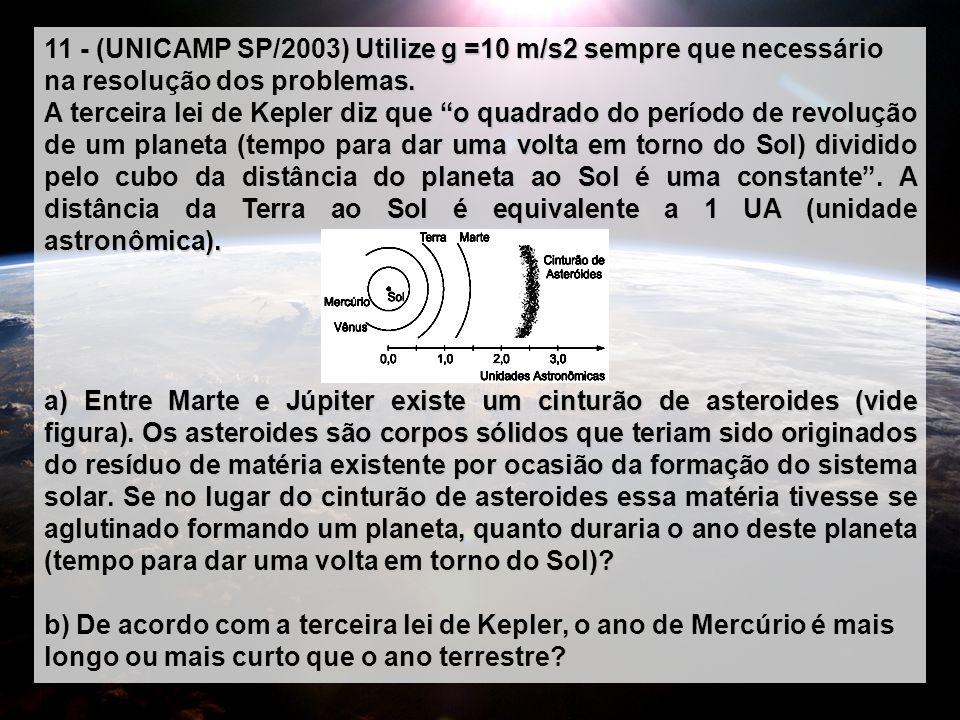 11 - (UNICAMP SP/2003) Utilize g =10 m/s2 sempre que necessário na resolução dos problemas.