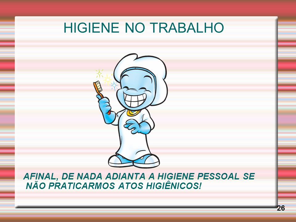HIGIENE NO TRABALHO AFINAL, DE NADA ADIANTA A HIGIENE PESSOAL SE