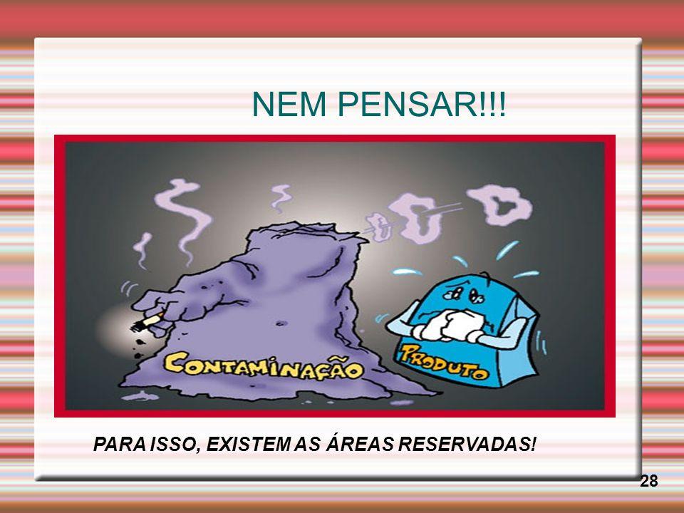 NEM PENSAR!!! PARA ISSO, EXISTEM AS ÁREAS RESERVADAS! 28