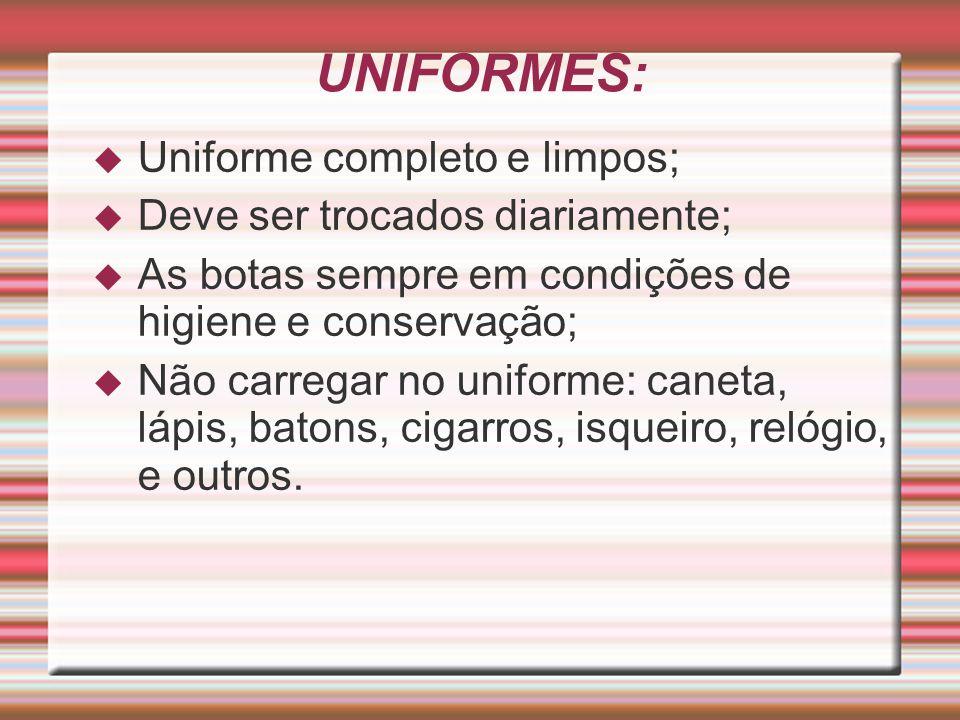 UNIFORMES: Uniforme completo e limpos; Deve ser trocados diariamente;