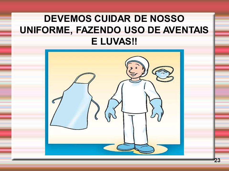 DEVEMOS CUIDAR DE NOSSO UNIFORME, FAZENDO USO DE AVENTAIS E LUVAS!!