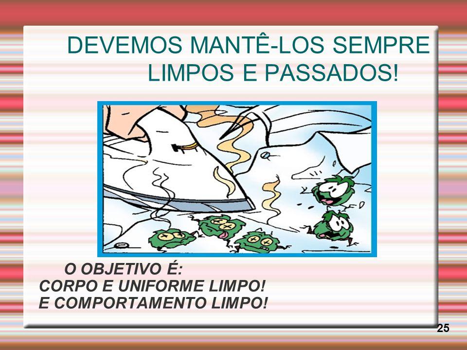 DEVEMOS MANTÊ-LOS SEMPRE LIMPOS E PASSADOS!