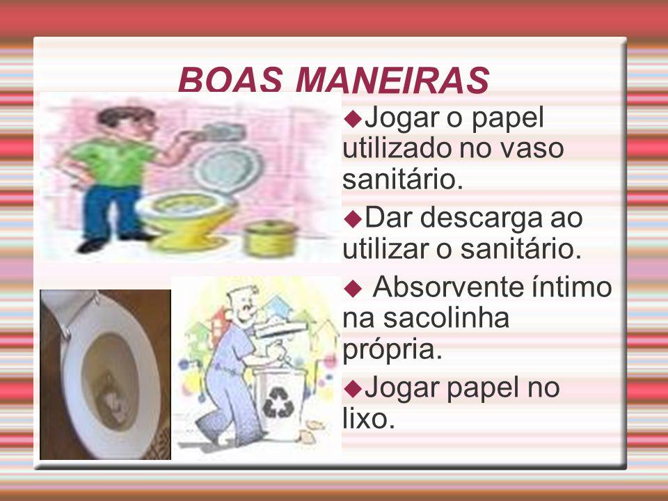 BOAS MANEIRAS Jogar o papel utilizado no vaso sanitário.