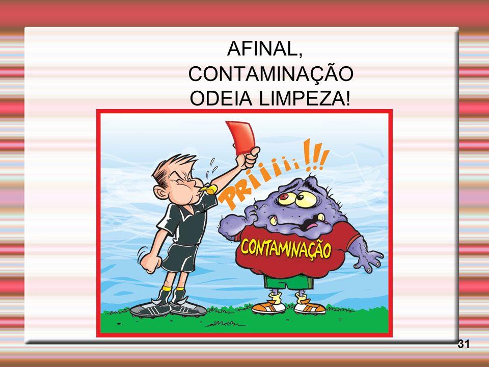 AFINAL, CONTAMINAÇÃO ODEIA LIMPEZA!