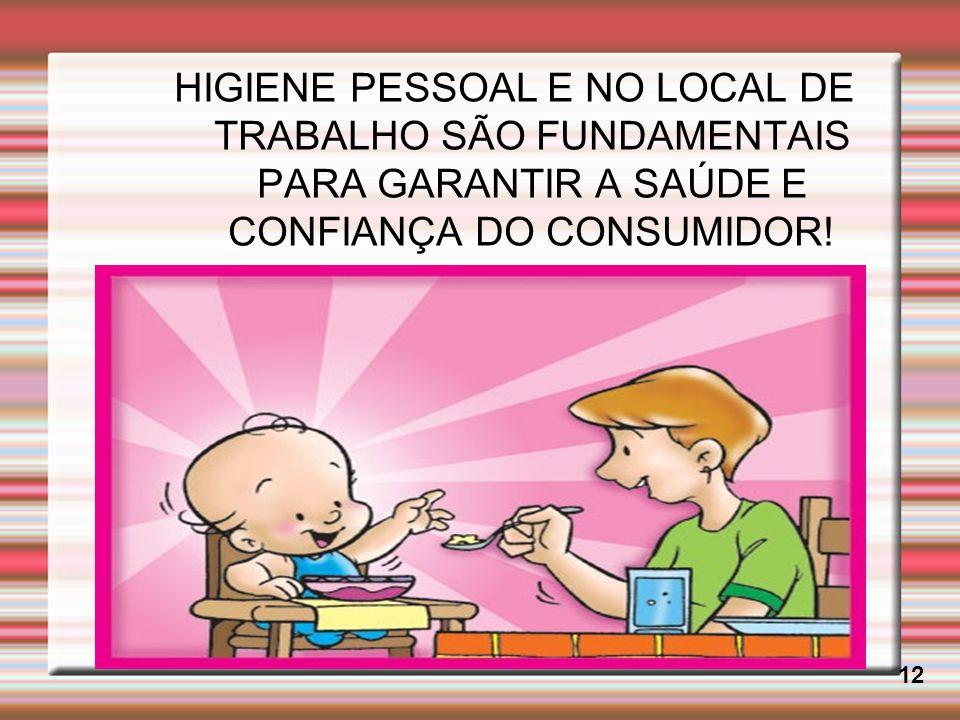 HIGIENE PESSOAL E NO LOCAL DE TRABALHO SÃO FUNDAMENTAIS PARA GARANTIR A SAÚDE E CONFIANÇA DO CONSUMIDOR!