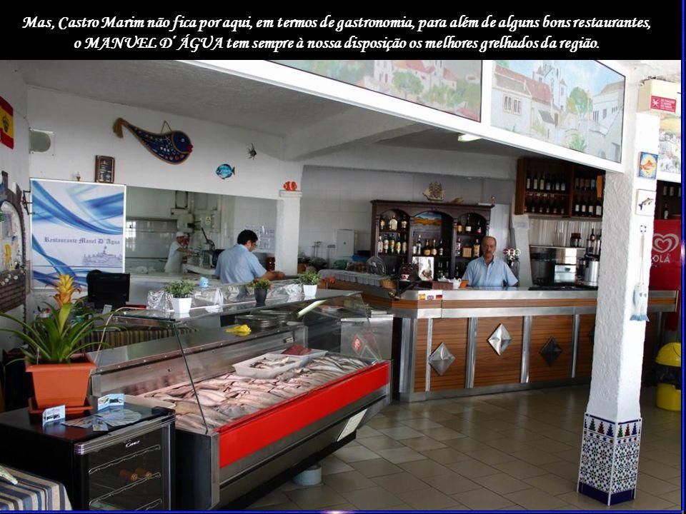 Mas, Castro Marim não fica por aqui, em termos de gastronomia, para além de alguns bons restaurantes, o MANUEL D´ÁGUA tem sempre à nossa disposição os melhores grelhados da região.