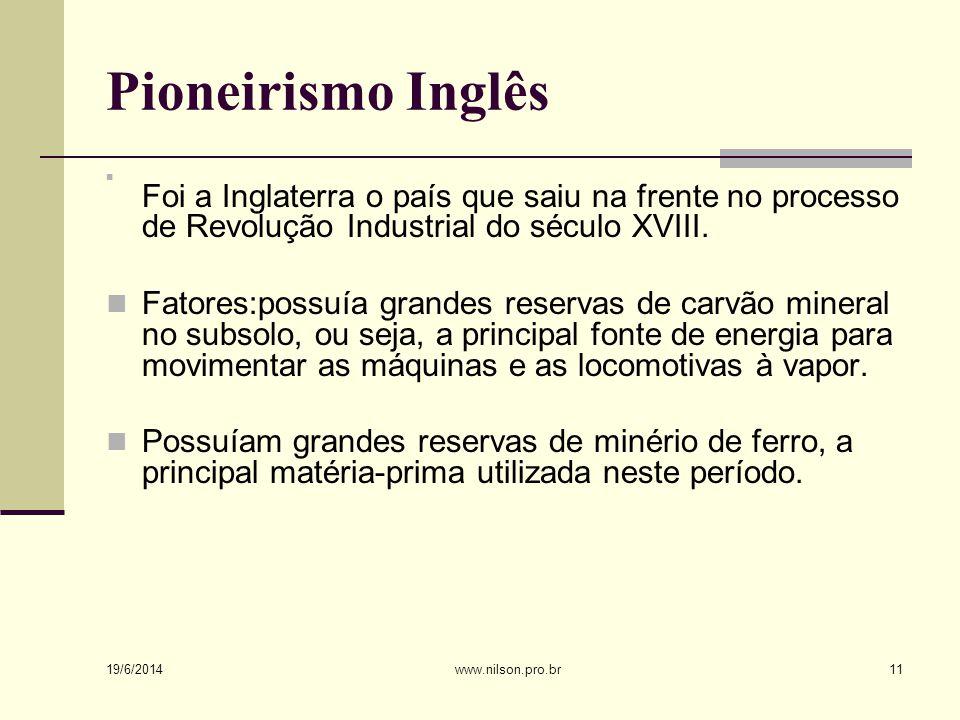 Pioneirismo Inglês Foi a Inglaterra o país que saiu na frente no processo de Revolução Industrial do século XVIII.