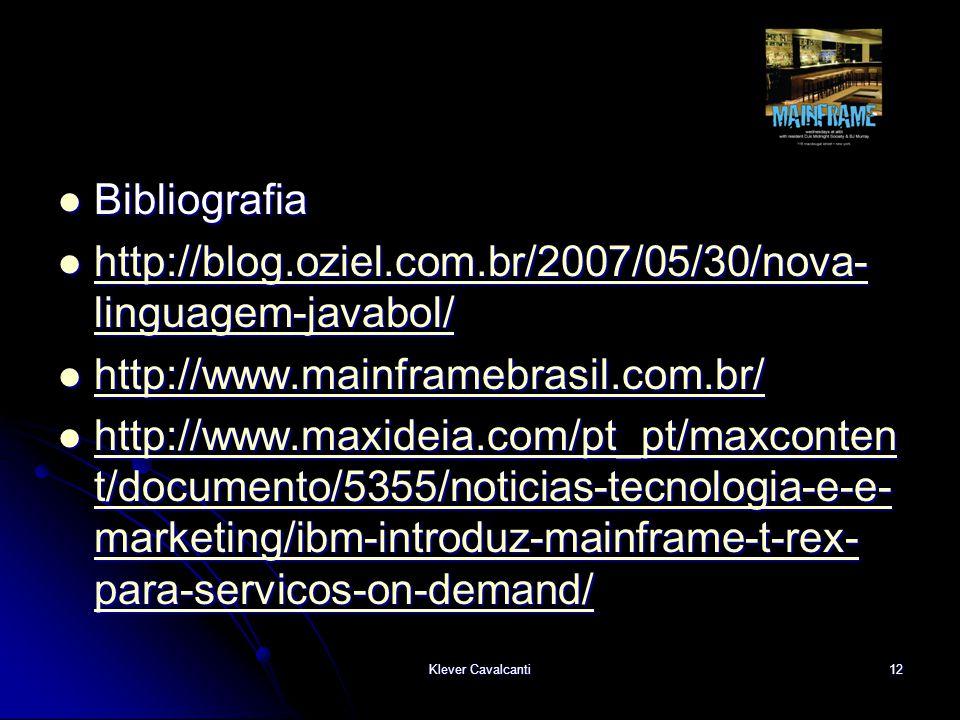 Bibliografia http://blog.oziel.com.br/2007/05/30/nova-linguagem-javabol/ http://www.mainframebrasil.com.br/