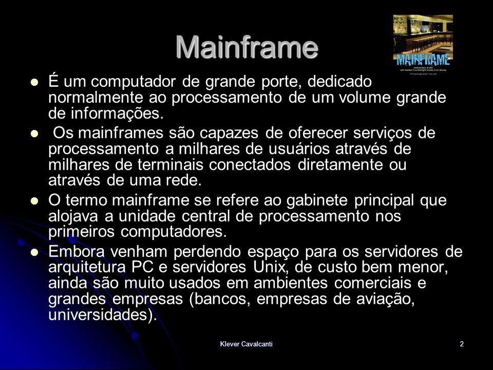 Mainframe É um computador de grande porte, dedicado normalmente ao processamento de um volume grande de informações.
