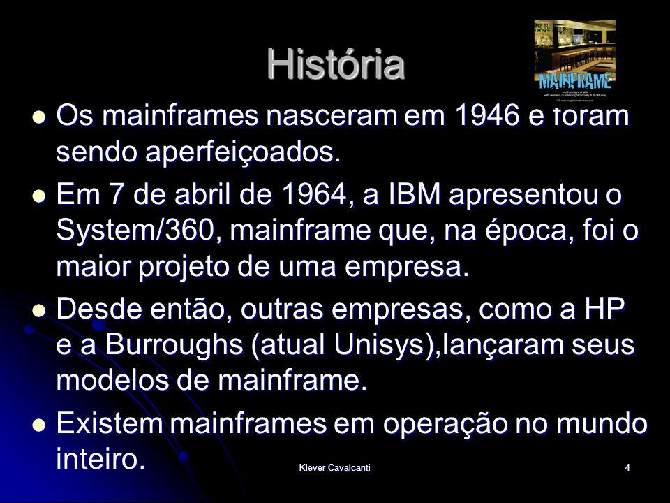 História Os mainframes nasceram em 1946 e foram sendo aperfeiçoados.