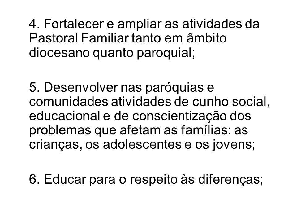 4. Fortalecer e ampliar as atividades da Pastoral Familiar tanto em âmbito diocesano quanto paroquial;