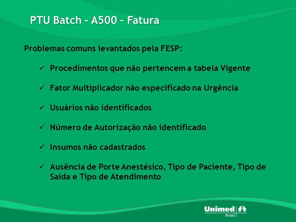 PTU Batch – A500 – Fatura Problemas comuns levantados pela FESP: