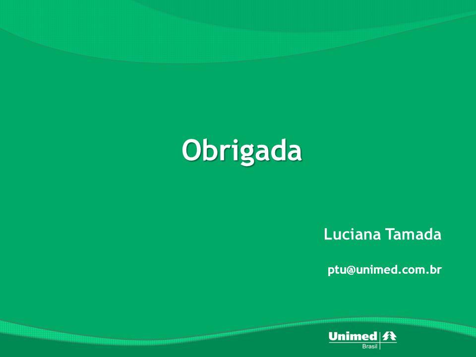 Obrigada Luciana Tamada ptu@unimed.com.br