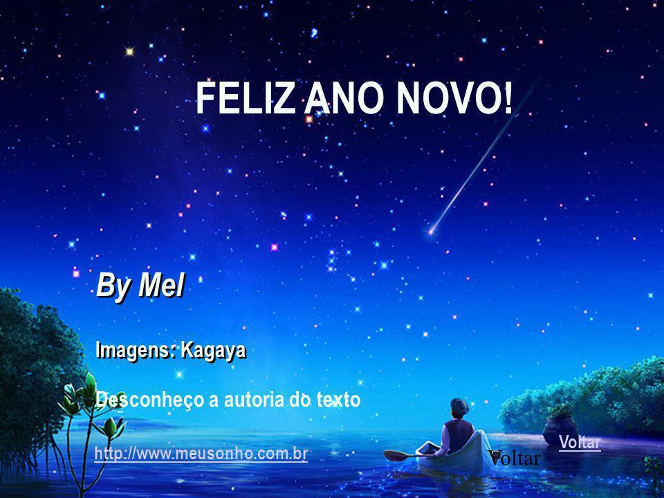 FELIZ ANO NOVO! By Mel Imagens: Kagaya Desconheço a autoria do texto