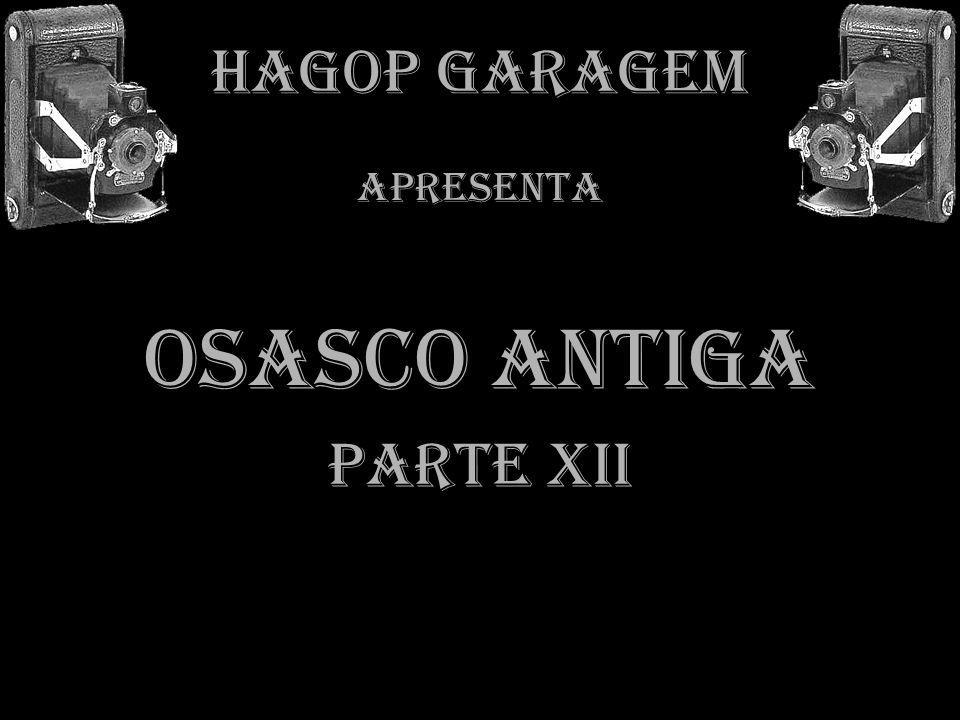 HAGOP GARAGEM APRESENTA OSASCO ANTIGA PARTE XII