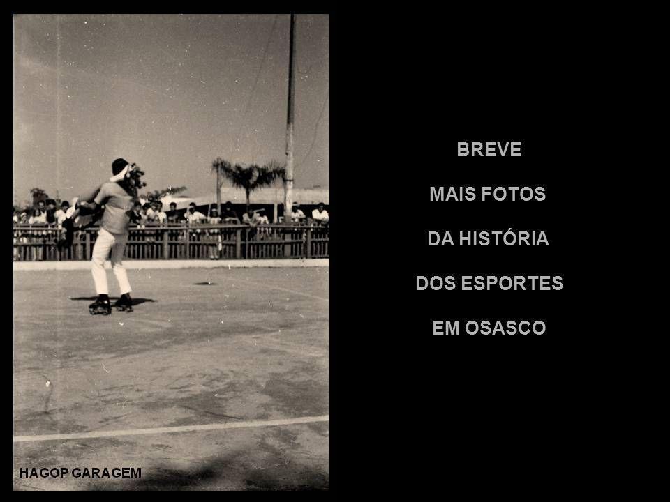BREVE MAIS FOTOS DA HISTÓRIA DOS ESPORTES EM OSASCO