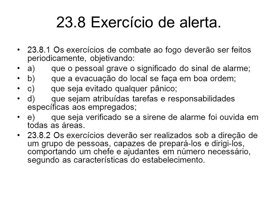 23.8 Exercício de alerta. 23.8.1 Os exercícios de combate ao fogo deverão ser feitos periodicamente, objetivando: