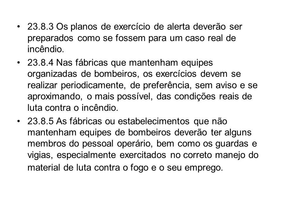 23.8.3 Os planos de exercício de alerta deverão ser preparados como se fossem para um caso real de incêndio.
