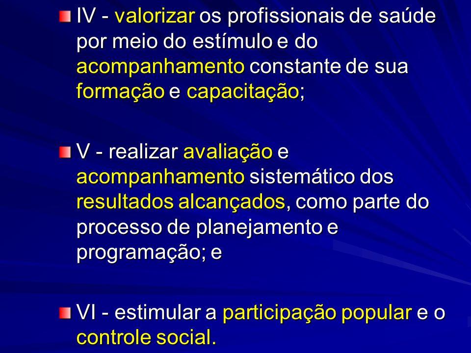 IV - valorizar os profissionais de saúde por meio do estímulo e do acompanhamento constante de sua formação e capacitação;
