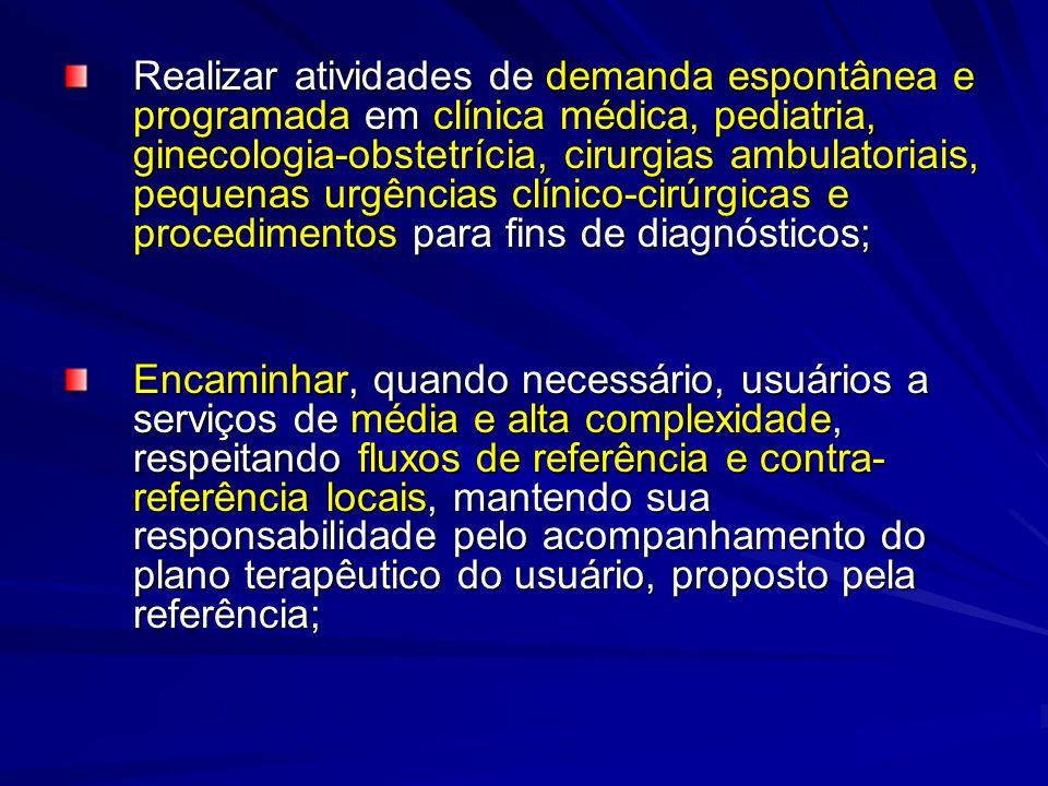 Realizar atividades de demanda espontânea e programada em clínica médica, pediatria, ginecologia-obstetrícia, cirurgias ambulatoriais, pequenas urgências clínico-cirúrgicas e procedimentos para fins de diagnósticos;