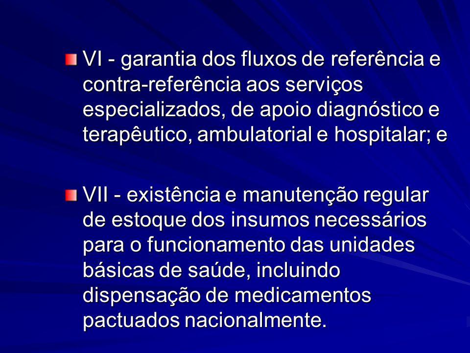 VI - garantia dos fluxos de referência e contra-referência aos serviços especializados, de apoio diagnóstico e terapêutico, ambulatorial e hospitalar; e