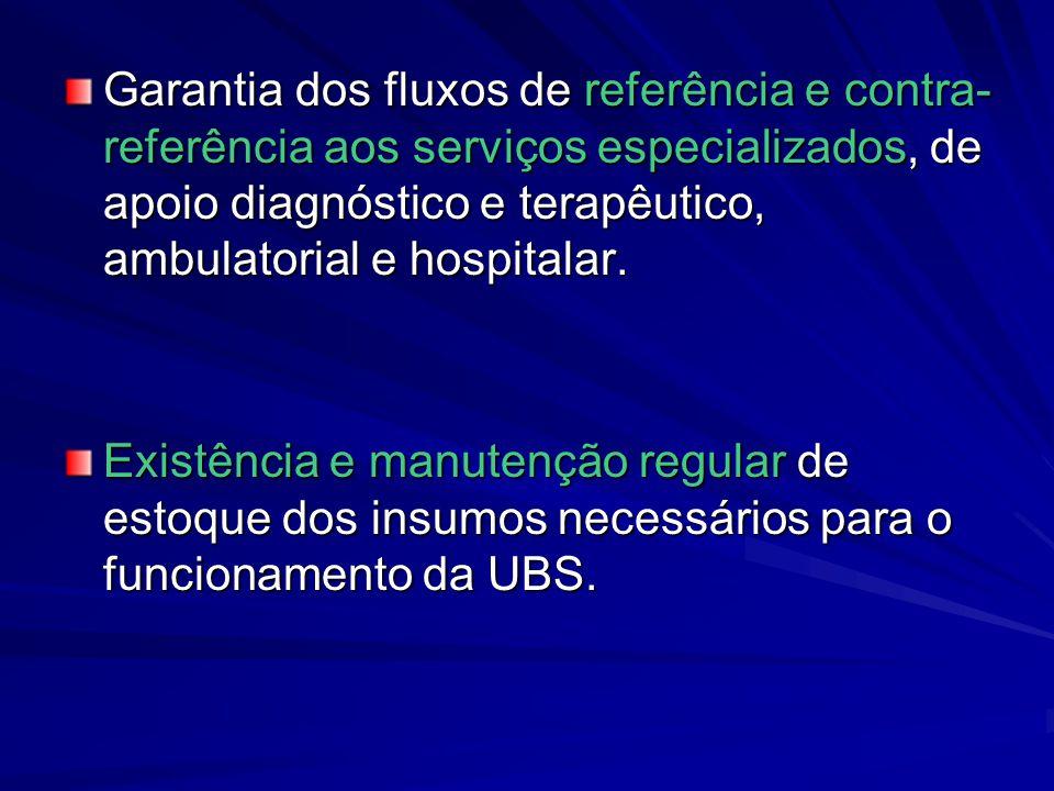 Garantia dos fluxos de referência e contra-referência aos serviços especializados, de apoio diagnóstico e terapêutico, ambulatorial e hospitalar.