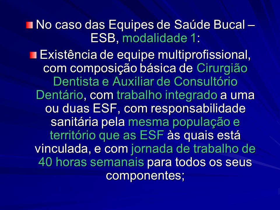 No caso das Equipes de Saúde Bucal – ESB, modalidade 1: