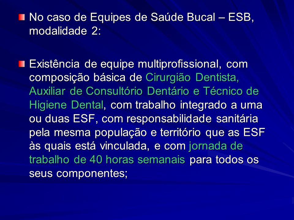 No caso de Equipes de Saúde Bucal – ESB, modalidade 2: