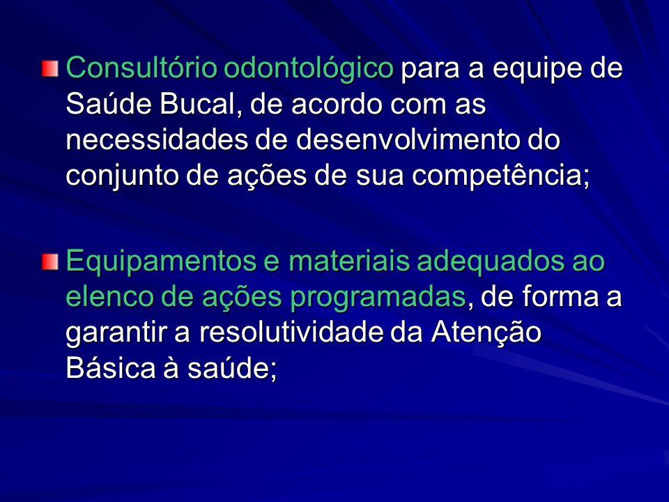 Consultório odontológico para a equipe de Saúde Bucal, de acordo com as necessidades de desenvolvimento do conjunto de ações de sua competência;