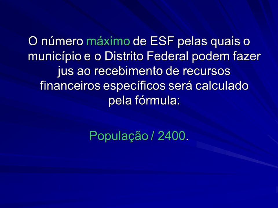 O número máximo de ESF pelas quais o município e o Distrito Federal podem fazer jus ao recebimento de recursos financeiros específicos será calculado pela fórmula: