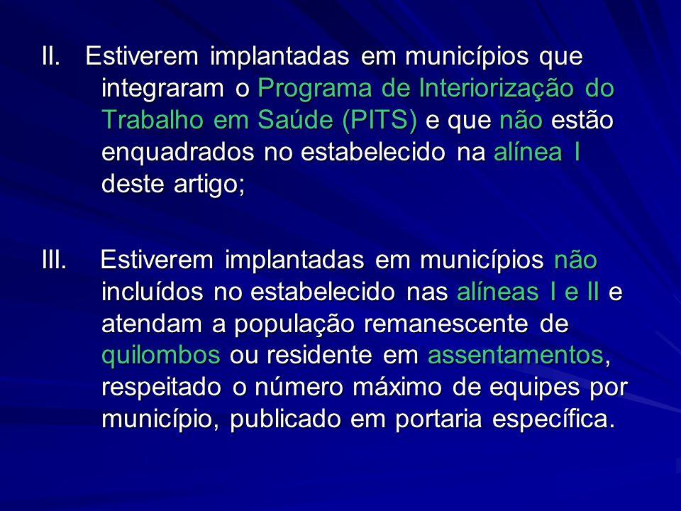 II. Estiverem implantadas em municípios que integraram o Programa de Interiorização do Trabalho em Saúde (PITS) e que não estão enquadrados no estabelecido na alínea I deste artigo;