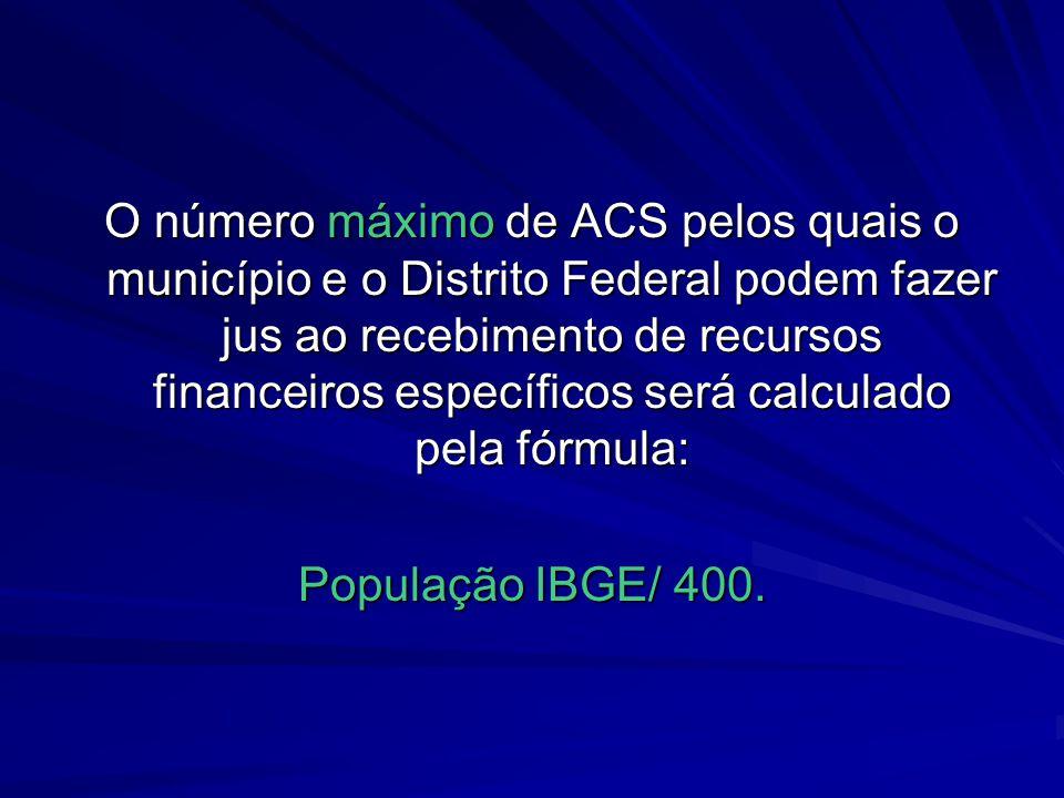 O número máximo de ACS pelos quais o município e o Distrito Federal podem fazer jus ao recebimento de recursos financeiros específicos será calculado pela fórmula: