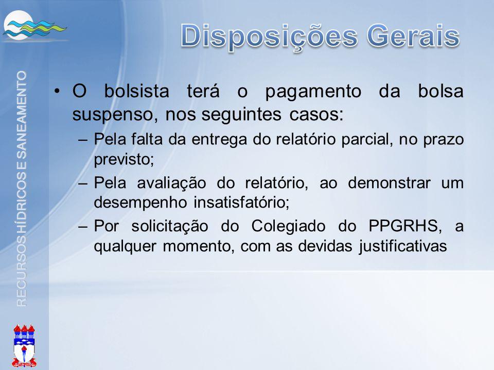 Disposições Gerais O bolsista terá o pagamento da bolsa suspenso, nos seguintes casos: