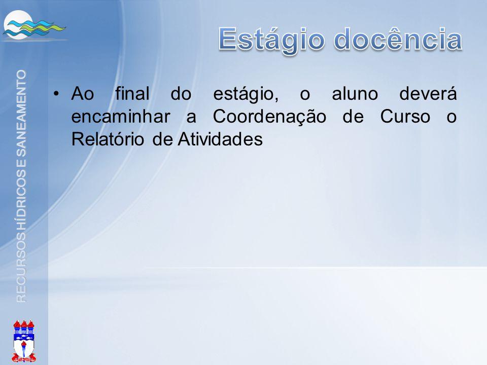 Estágio docência Ao final do estágio, o aluno deverá encaminhar a Coordenação de Curso o Relatório de Atividades.