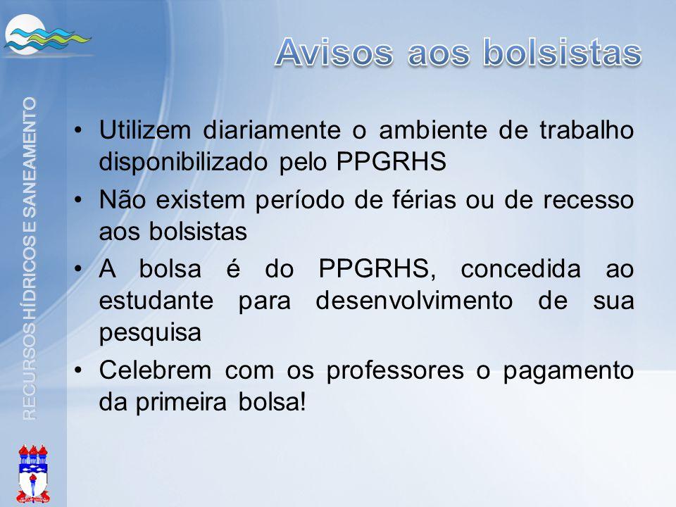 Avisos aos bolsistas Utilizem diariamente o ambiente de trabalho disponibilizado pelo PPGRHS.