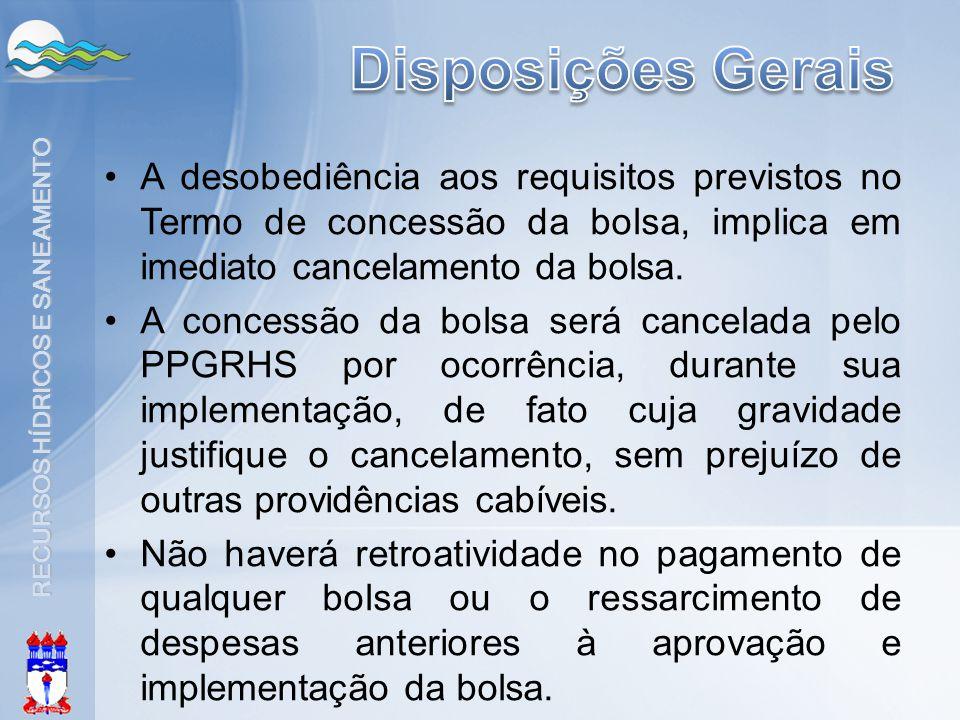 Disposições Gerais A desobediência aos requisitos previstos no Termo de concessão da bolsa, implica em imediato cancelamento da bolsa.
