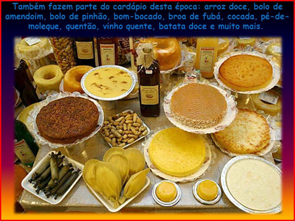Também fazem parte do cardápio desta época: arroz doce, bolo de amendoim, bolo de pinhão, bom-bocado, broa de fubá, cocada, pé-de-moleque, quentão, vinho quente, batata doce e muito mais.