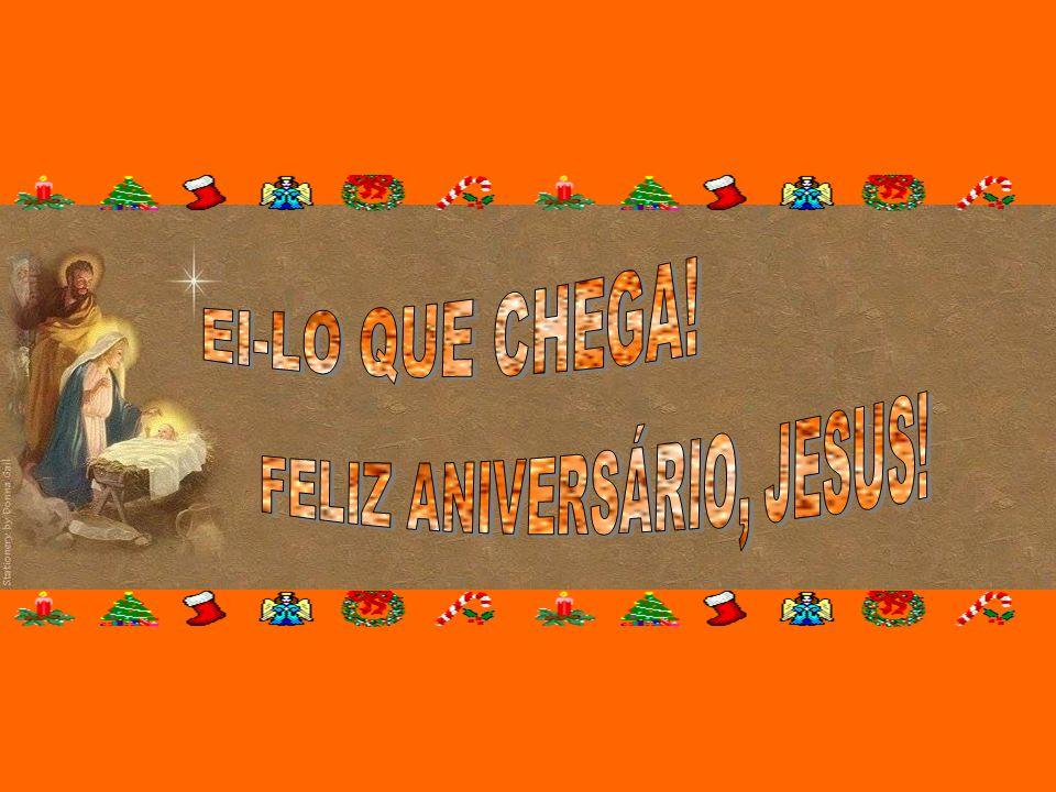 FELIZ ANIVERSÁRIO, JESUS!