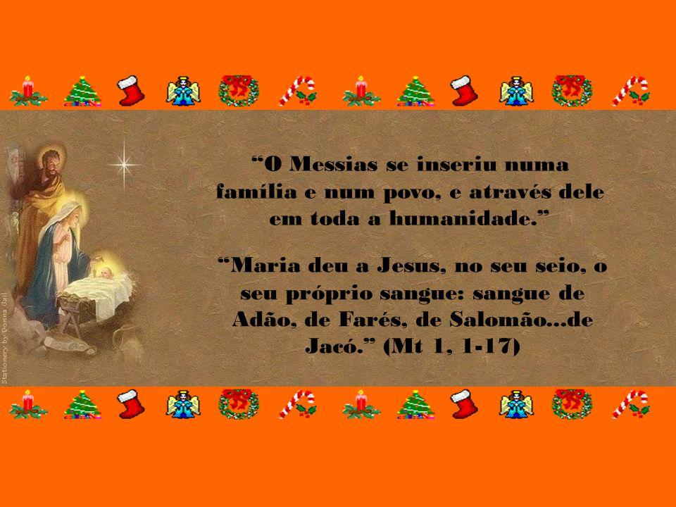 O Messias se inseriu numa família e num povo, e através dele em toda a humanidade.