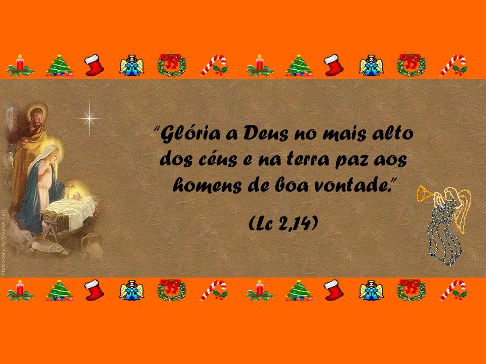 Glória a Deus no mais alto dos céus e na terra paz aos homens de boa vontade.