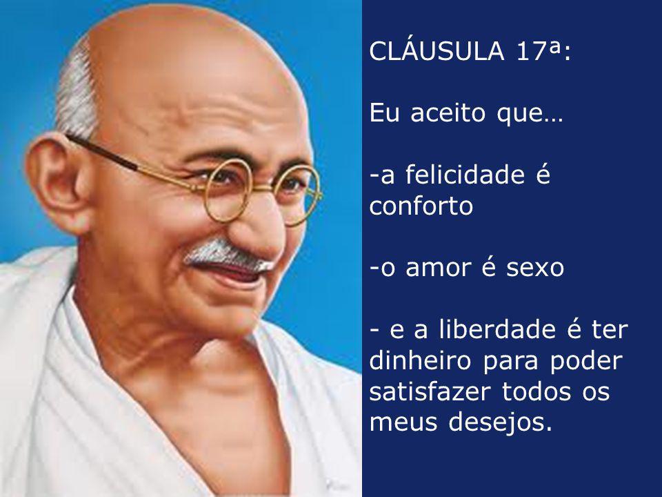 CLÁUSULA 17ª: Eu aceito que… a felicidade é conforto.