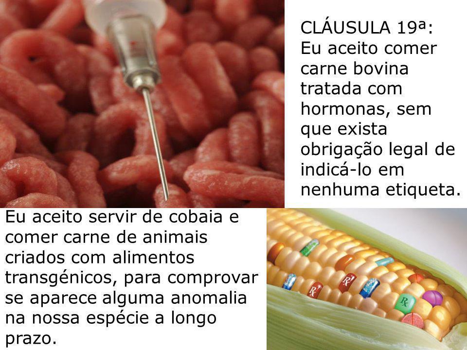 CLÁUSULA 19ª: Eu aceito comer carne bovina tratada com hormonas, sem que exista obrigação legal de indicá-lo em nenhuma etiqueta.