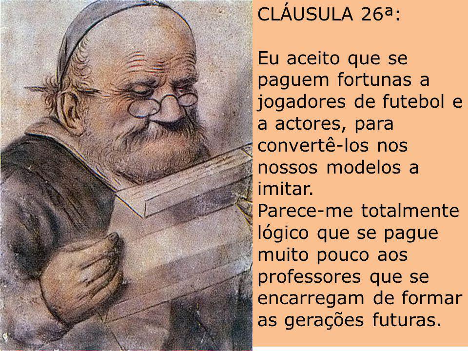 CLÁUSULA 26ª: Eu aceito que se paguem fortunas a jogadores de futebol e a actores, para convertê-los nos nossos modelos a imitar.