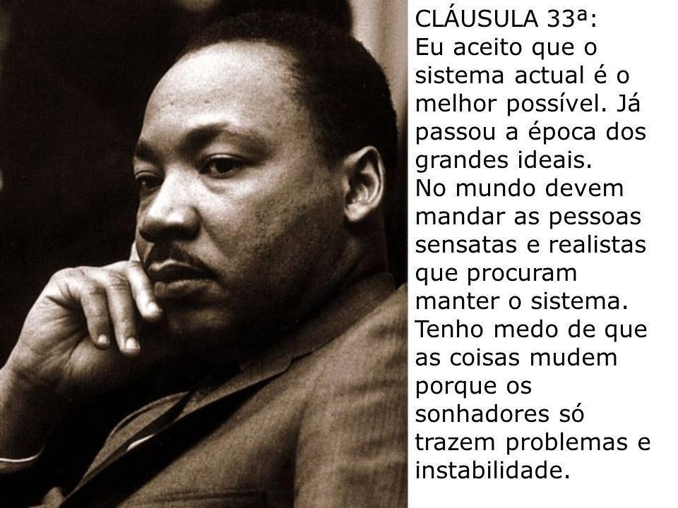 CLÁUSULA 33ª: Eu aceito que o sistema actual é o melhor possível. Já passou a época dos grandes ideais.