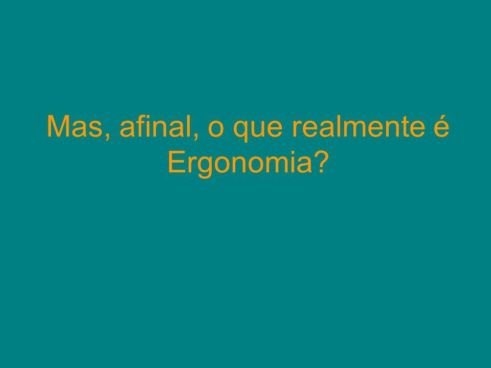 Mas, afinal, o que realmente é Ergonomia