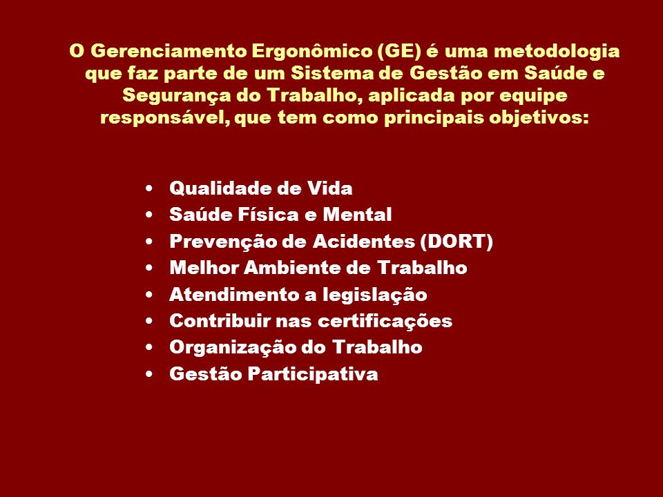 O Gerenciamento Ergonômico (GE) é uma metodologia que faz parte de um Sistema de Gestão em Saúde e Segurança do Trabalho, aplicada por equipe responsável, que tem como principais objetivos: