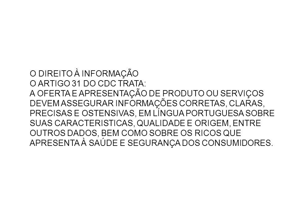 O DIREITO À INFORMAÇÃO O ARTIGO 31 DO CDC TRATA: