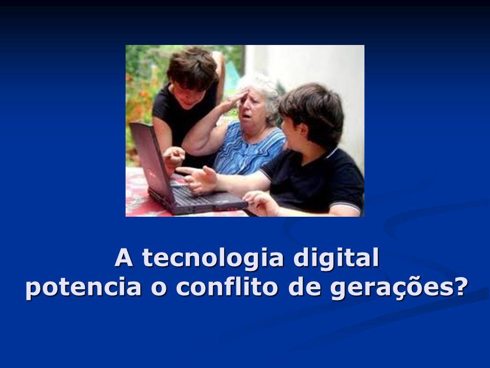 A tecnologia digital potencia o conflito de gerações