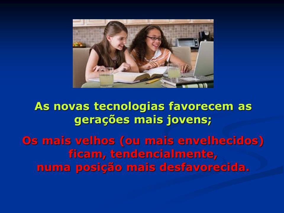 As novas tecnologias favorecem as gerações mais jovens;